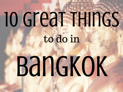 10 Great Things to do in Bangkok