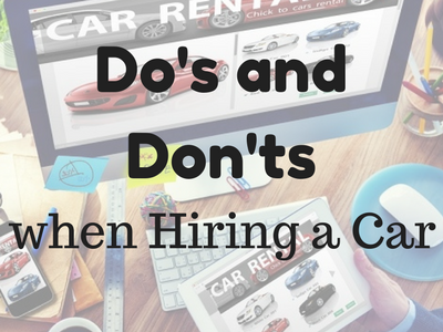 Do's and Don'ts when hiring a Car