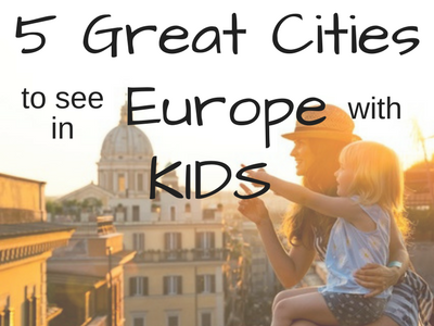 5 GREAT Cities to See in Europe with Kids