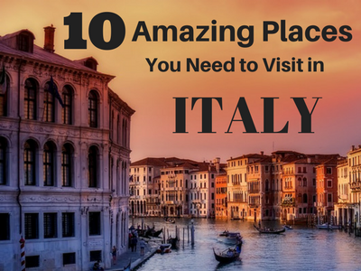 10 Amazing Places You Need to Visit in Italy