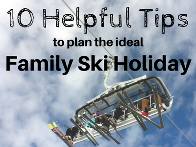 10 Helpful Tips to Plan the Ideal Family Ski Holiday