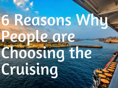 6 Reasons Why People are Choosing the Cruising