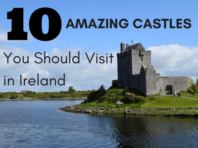10 Amazing Castles You Should Visit In Ireland