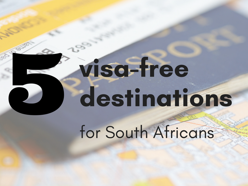 5 Visa-Free Destinations for South Africans … and why you should go there