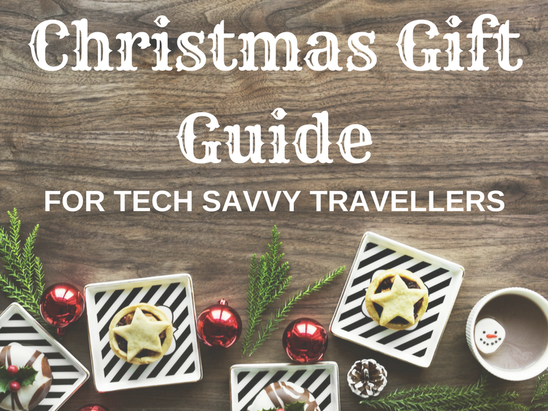 Christmas Gift Guide for Tech Savvy Travellers