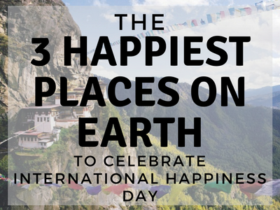 The 3 Happiest Places on Earth to Celebrate International Day of Happiness