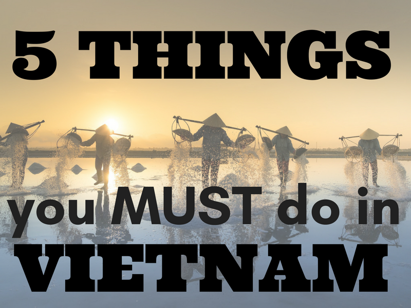 5 Things you must do in Vietnam
